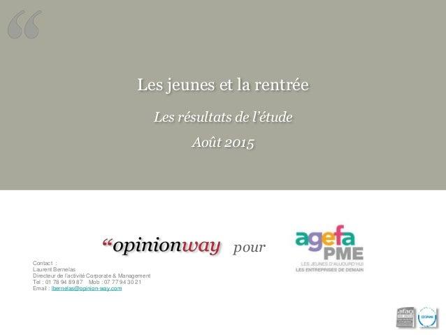 Les jeunes et la rentrée Les résultats de l'étude Août 2015 Contact : Laurent Bernelas Directeur de l'activité Corporate &...