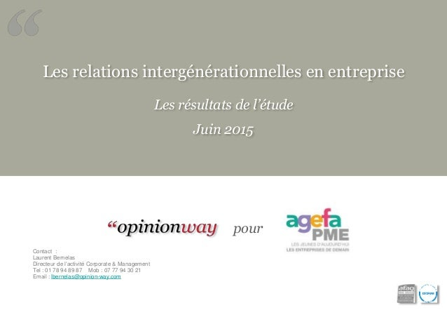 Les relations intergénérationnelles en entreprise Les résultats de l'étude Juin 2015 pour Contact : Laurent Bernelas Direc...