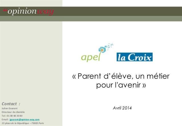 « Parent d'élève, un métier  pour l'avenir »  Avril 2014  Contact :  Julien Goarant  Directeur de clientèle  Tel : 01 80 4...