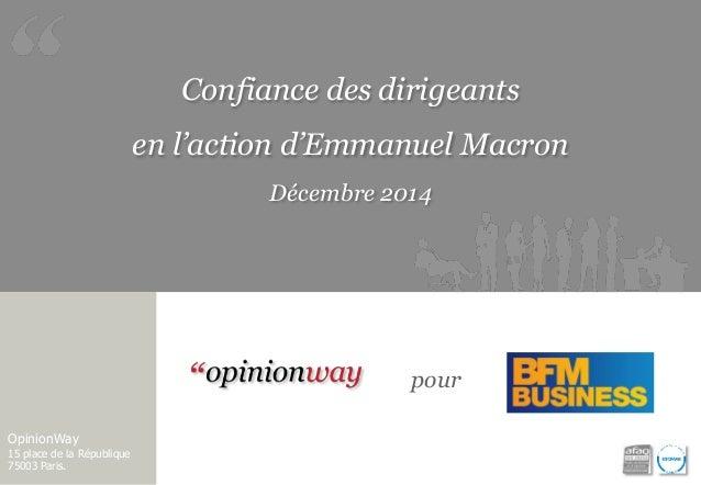 Confiance des dirigeants  en l'action d'Emmanuel Macron  Décembre 2014  OpinionWay  15 place de la République  75003 Paris...