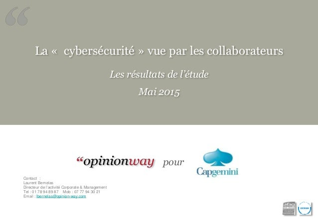 La « cybersécurité » vue par les collaborateurs Les résultats de l'étude Mai 2015 pour Contact : Laurent Bernelas Directeu...