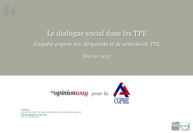 Le dialogue social dans les TPE Enquête auprès des dirigeants et de salariés de TPE Février 2015 Contact : Laurent Bernela...