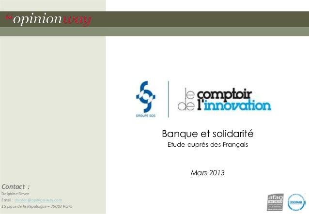 Banque et solidarité Etude auprès des Français  Mars 2013 Contact : Delphine Sirven Email : dsirven@opinion-way.com 15 pla...