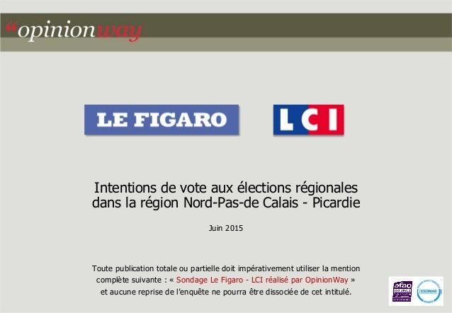 Intentions de vote aux élections régionales dans la région Nord-Pas-de Calais - Picardie Juin 2015 Toute publication total...