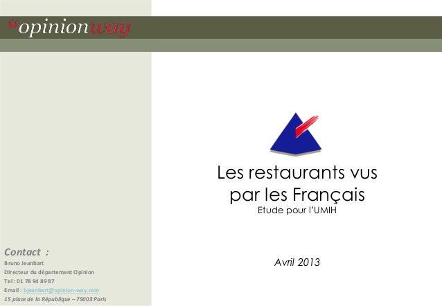 Les restaurants vus par les Français Etude pour l'UMIH  Contact : Bruno Jeanbart Directeur du département Opinion Tel : 01...
