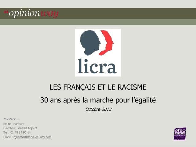 LES FRANÇAIS ET LE RACISME  30 ans après la marche pour l'égalité Octobre 2013 Contact : Bruno Jeanbart Directeur Général ...