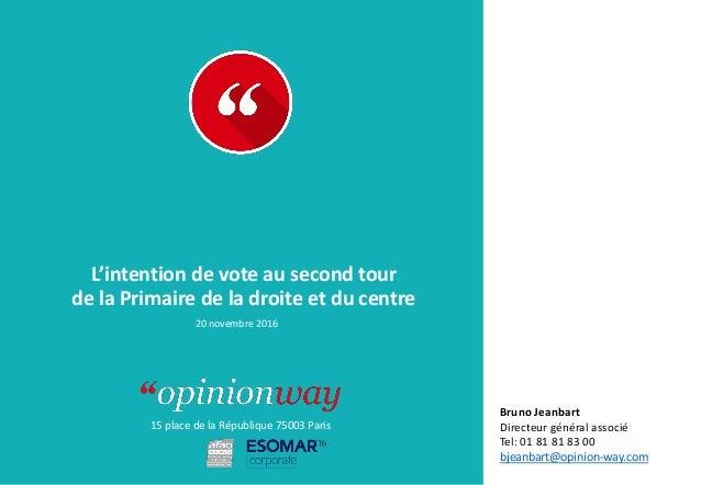 15 place de la République 75003 Paris À : De : L'intention de vote au second tour de la Primaire de la droite et du centre...