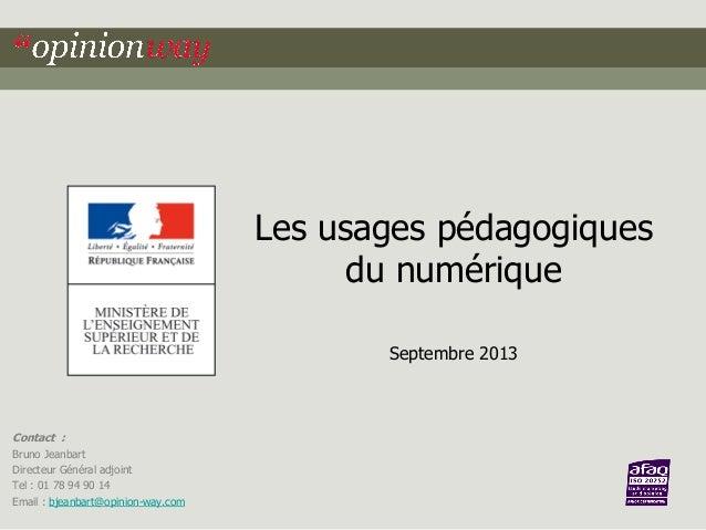 Les usages pédagogiques du numérique Septembre 2013  Contact : Bruno Jeanbart Directeur Général adjoint Tel : 01 78 94 90 ...