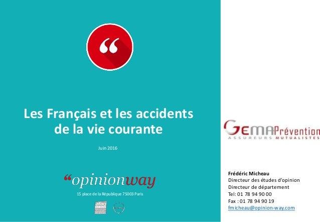 15 place de la République 75003 Paris À : De : Les Français et les accidents de la vie courante Juin 2016 Frédéric Micheau...