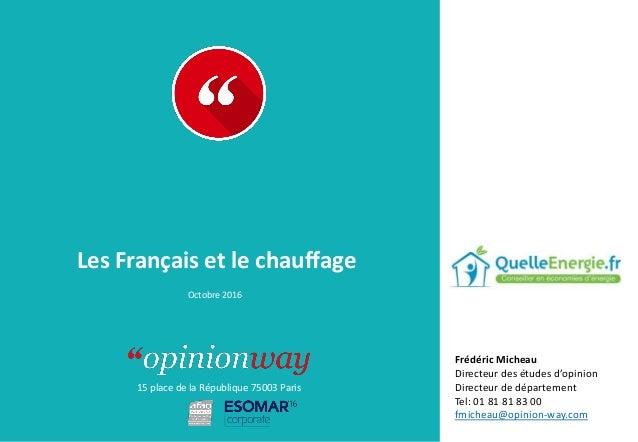 15 place de la République 75003 Paris À : De : Les Français et le chauffage Octobre 2016 Frédéric Micheau Directeur des ét...