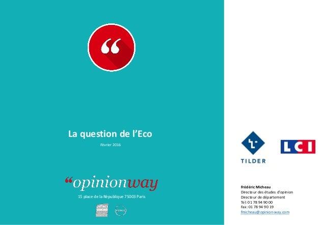 15 place de la République 75003 Paris La question de l'Eco Février 2016 Frédéric Micheau Directeur des études d'opinion Di...
