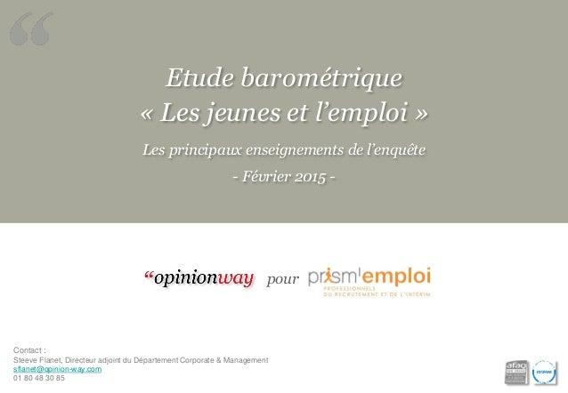 Etude barométrique « Les jeunes et l'emploi » Les principaux enseignements de l'enquête - Février 2015 - pour Contact : St...