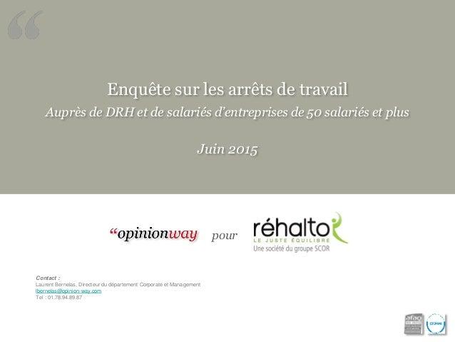 Enquête sur les arrêts de travail Auprès de DRH et de salariés d'entreprises de 50 salariés et plus Juin 2015 pour Contact...