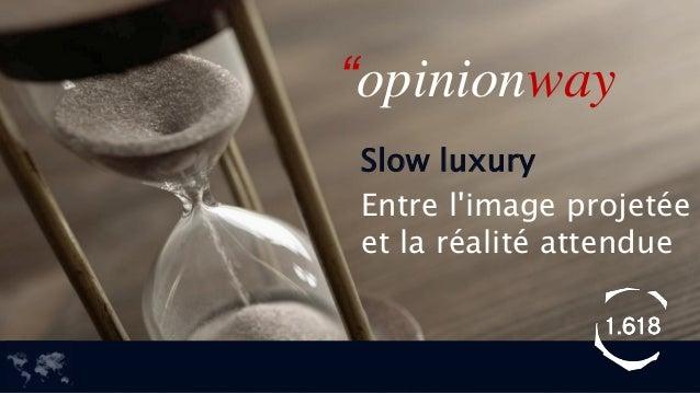 """Slow luxury  Entre l'image projetée et la réalité attendue  """"opinionway"""