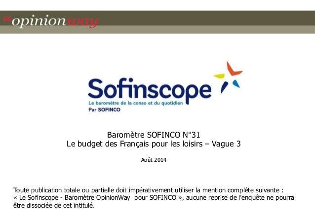 Baromètre SOFINCO N°31  Le budget des Français pour les loisirs – Vague 3  Août 2014  Toute publication totale ou partiell...
