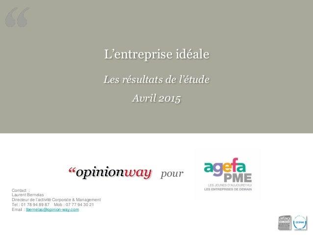 L'entreprise idéale Les résultats de l'étude Avril 2015 pour Contact : Laurent Bernelas Directeur de l'activité Corporate ...