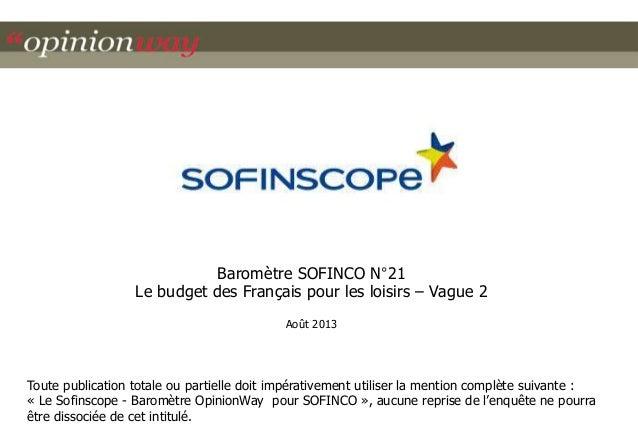 Baromètre SOFINCO N°21 Le budget des Français pour les loisirs – Vague 2 Août 2013  Toute publication totale ou partielle ...