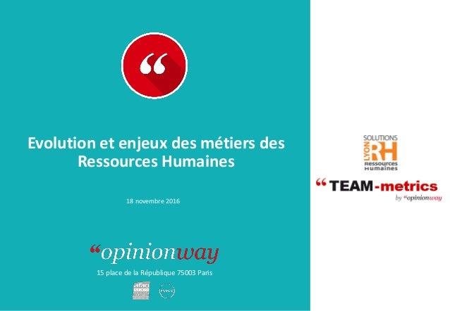 15 place de la République 75003 Paris Rapport Evolution et enjeux des métiers des Ressources Humaines 18 novembre 2016