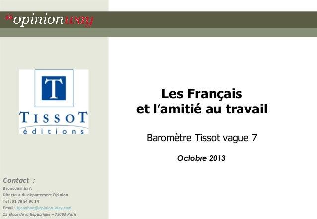 Les Français et l'amitié au travail Baromètre Tissot vague 7 Octobre 2013  Contact : Bruno Jeanbart Directeur du départeme...
