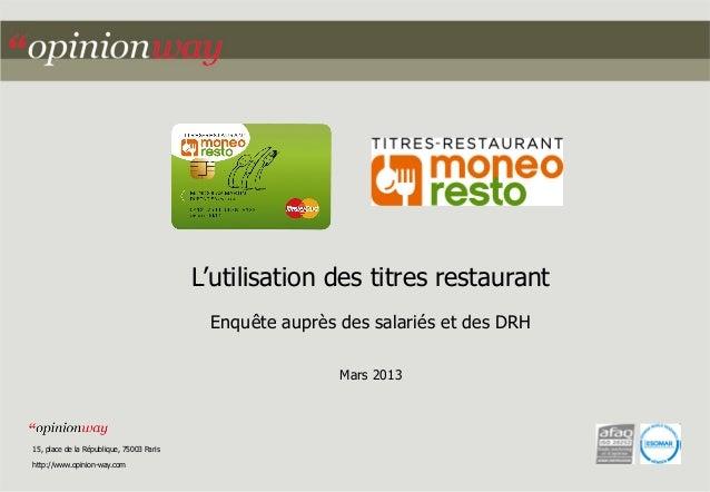 L'utilisation des titres restaurant Enquête auprès des salariés et des DRH Mars 2013  15, place de la République, 75003 Pa...