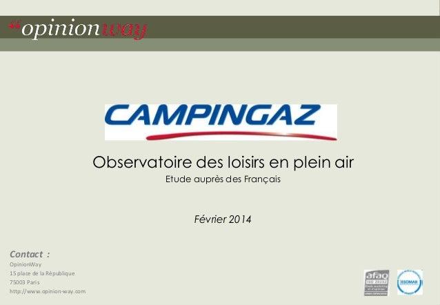 """1Pour Campingaz - Observatoire des loisirs en plein air – Février 2014""""opinionway Contact : OpinionWay 15 place de la Répu..."""