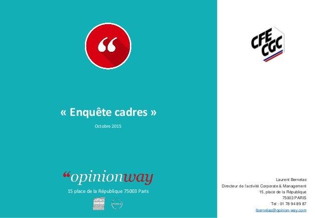 15 place de la République 75003 Paris « Enquête cadres » Octobre 2015 Laurent Bernelas Directeur de l'activité Corporate &...