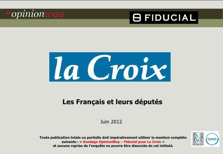Les Français et leurs députés                                   Juin 2012Toute publication totale ou partielle doit impéra...