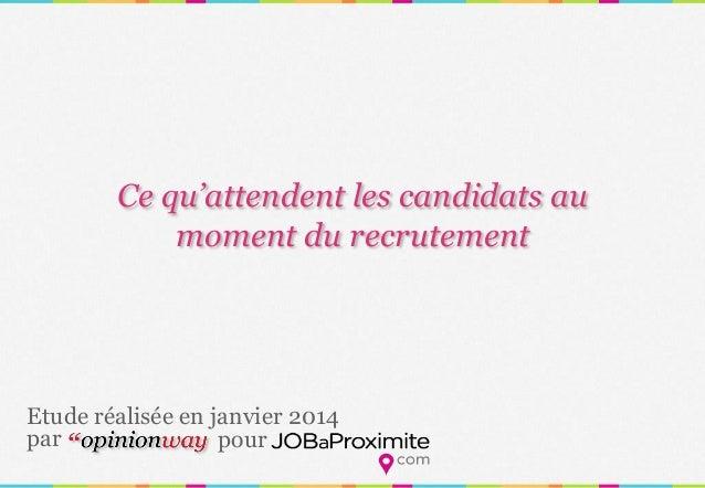 1  Ce qu'attendent les candidats au moment du recrutement  pour  par  Etude réalisée en janvier 2014