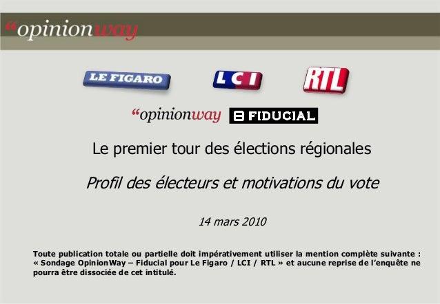 Le premier tour des élections régionales Profil des électeurs et motivations du vote 14 mars 2010 Toute publication totale...