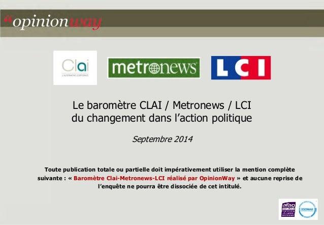 Le baromètre CLAI / Metronews / LCI  du changement dans l'action politique  Septembre 2014  Toute publication totale ou pa...