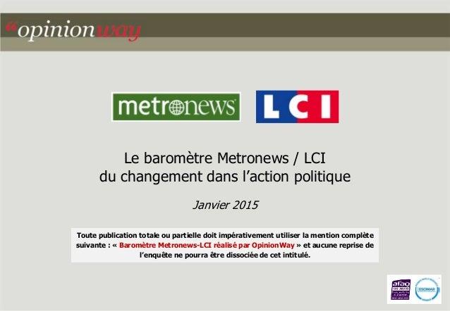 Le baromètre Metronews / LCI du changement dans l'action politique Janvier 2015 Toute publication totale ou partielle doit...