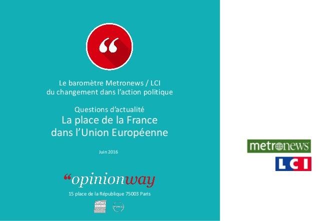 15 place de la République 75003 Paris Le baromètre Metronews / LCI du changement dans l'action politique Questions d'actua...