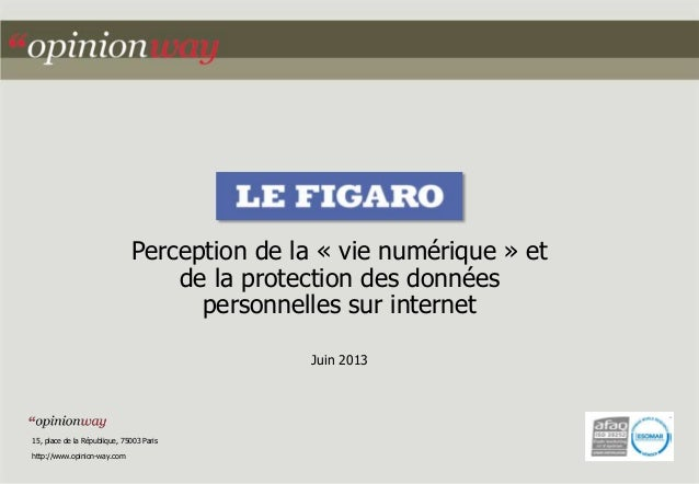 Perception de la « vie numérique » et de la protection des données personnelles sur internet Juin 2013 15, place de la Rép...