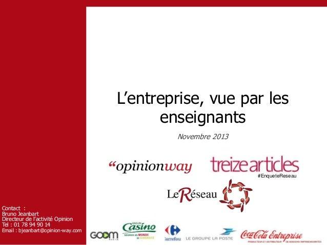L'entreprise, vue par les enseignants Novembre 2013  #EnqueteReseau  Contact : Bruno Jeanbart Directeur de l'activité Opin...