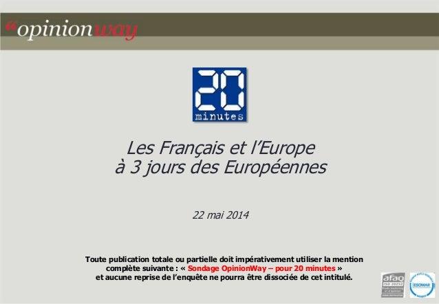 Les Français et l'Europe  à 3 jours des Européennes  22 mai 2014  Toute publication totale ou partielle doit impérativemen...
