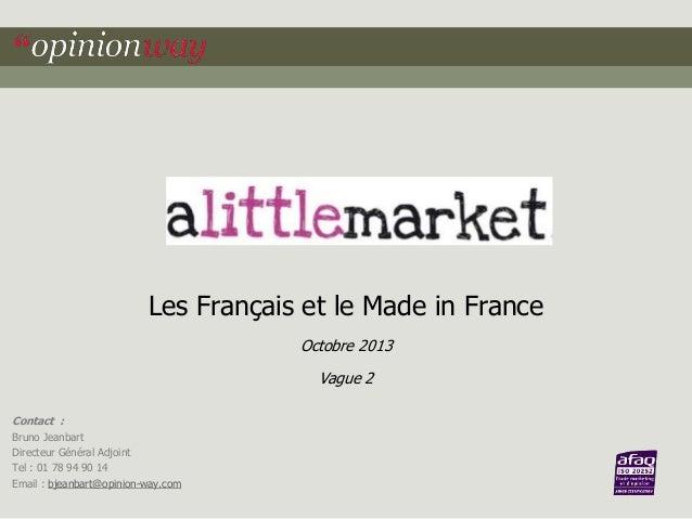 Les Français et le Made in France Octobre 2013 Vague 2 Contact : Bruno Jeanbart Directeur Général Adjoint Tel : 01 78 94 9...