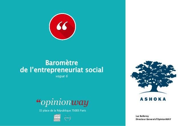 15 place de la République 75003 Paris À : De : Baromètre de l'entrepreneuriat social vague 6 Luc Balleroy Directeur Genera...