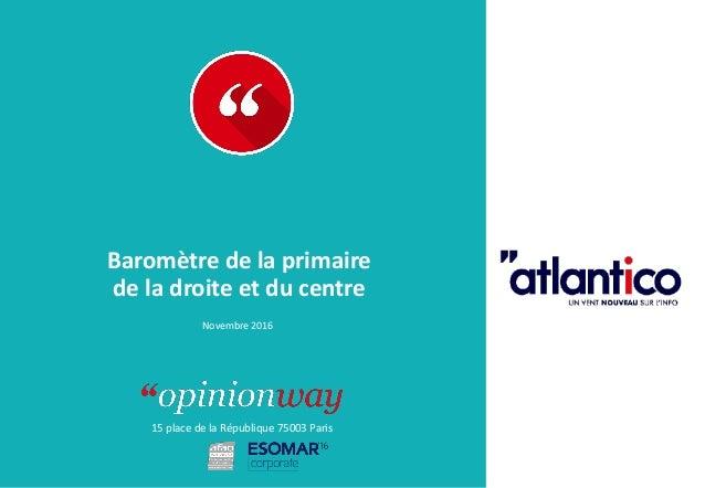 15 place de la République 75003 Paris Baromètre de la primaire de la droite et du centre Novembre 2016