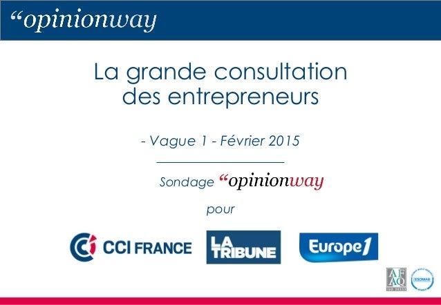 La grande consultation des entrepreneurs - Vague 1 - Février 2015 Sondage pour