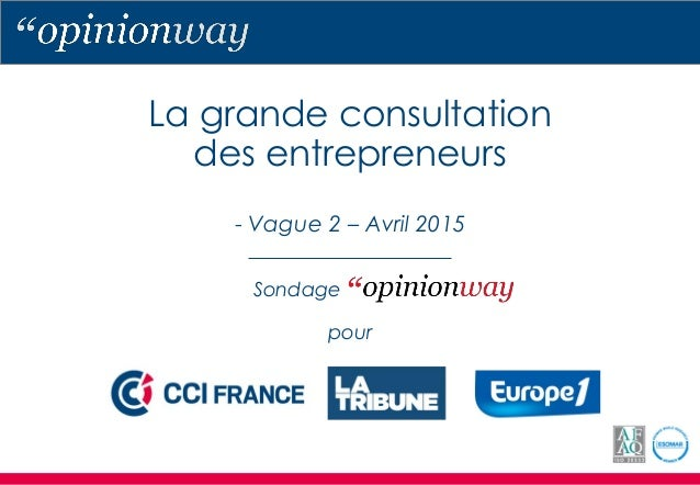 La grande consultation des entrepreneurs - Vague 2 – Avril 2015 Sondage pour