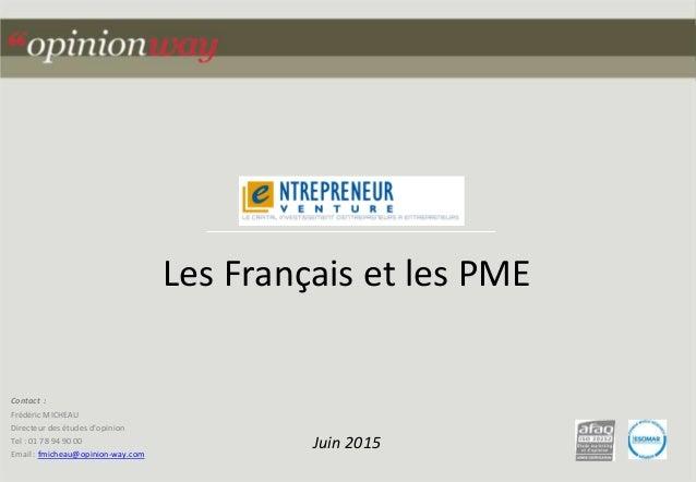 1pour - Les Français et les PME – Juin 2015 Contact : Frédéric MICHEAU Directeur des études d'opinion Tel : 01 78 94 90 00...