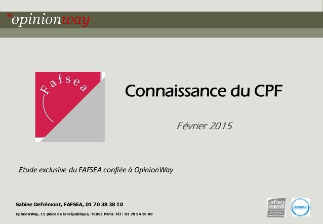 1OpinionWay pour le FAFSEA - Connaissance du CPF - Février 2015 Connaissance du CPF Février 2015 Sabine Defrémont, FAFSEA,...