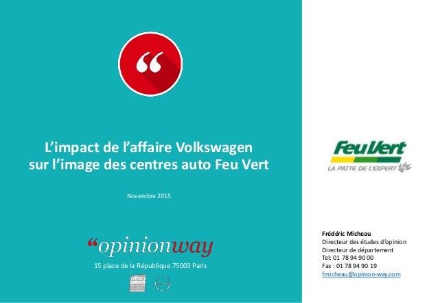 15 place de la République 75003 Paris L'impact de l'affaire Volkswagen sur l'image des centres auto Feu Vert Novembre 2015...
