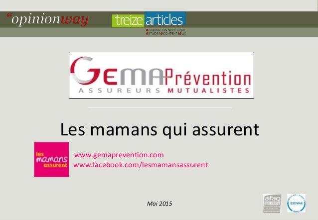 1pour - « Les mamans qui assurent » - Mai 2015 Les mamans qui assurent www.gemaprevention.com www.facebook.com/lesmamansas...
