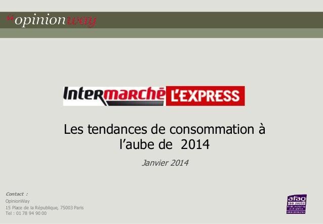 Les tendances de consommation à l'aube de 2014 Janvier 2014  Contact : OpinionWay 15 Place de la République, 75003 Paris T...