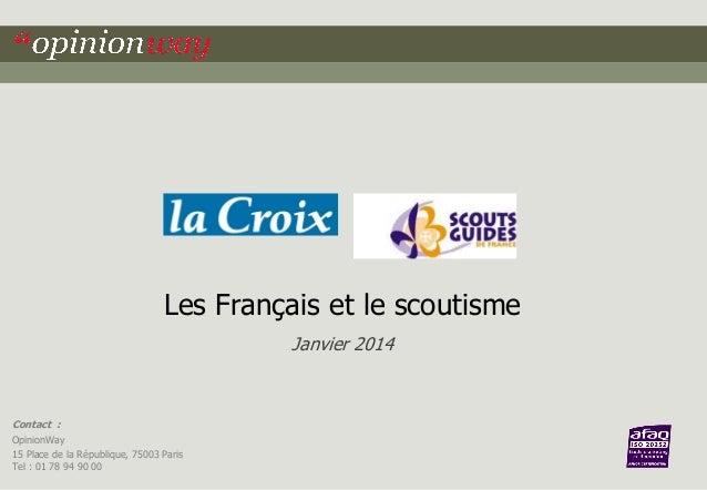 Les Français et le scoutisme Janvier 2014  Contact : OpinionWay 15 Place de la République, 75003 Paris Tel : 01 78 94 90 0...