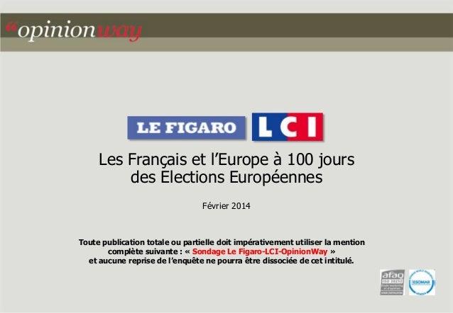 Les Français et l'Europe à 100 jours  des Elections Européennes  Février 2014  Toute publication totale ou partielle doit ...