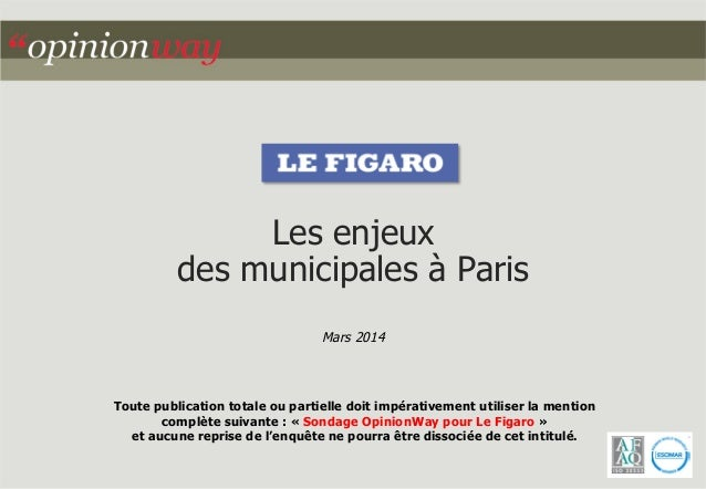 Les enjeux  des municipales à Paris  Mars 2014  Toute publication totale ou partielle doit impérativement utiliser la ment...