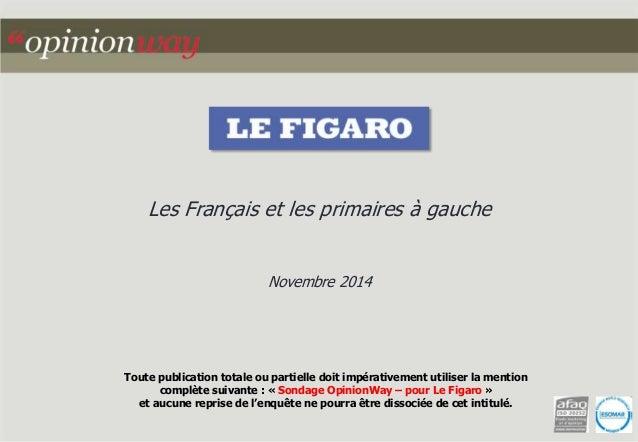 Les Français et les primaires à gauche  Novembre 2014  Toute publication totale ou partielle doit impérativement utiliser ...