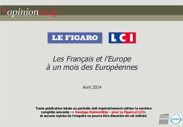 Les Français et l'Europe  à un mois des Européennes  Avril 2014  Toute publication totale ou partielle doit impérativement...